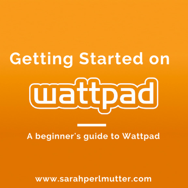 Getting Started on Wattpad // www.sarahperlmutter.com